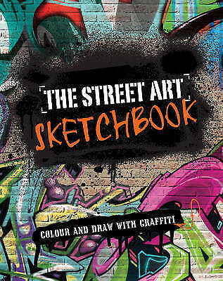The Street Art Sketchbook: Colour and Draw with Graffiti by  | Paperback Book |