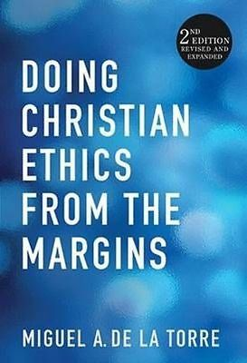 Doing Christian Ethics from the Margins: 2nd Edition Revised and Expanded by Mig