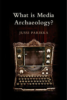 What Is Media Archaeology?, Parikka, Jussi