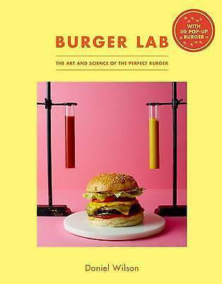 The Burger Lab: The Art and Science of the Perfect Burger by Wilson, Daniel | Ha