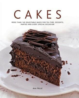 Cakes: More Than 140 Delectable Bakes for Tea Time, Desserts, Parties and Every.