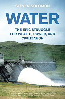 Water: The Epic Struggle for Wealth, Power, and Civilization by Solomon, Steven