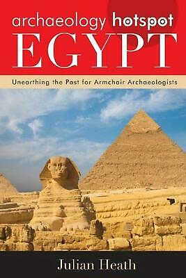 Archaeology Hotspot Egypt: Unearthing the Past for Armchair Archaeologists by Ju