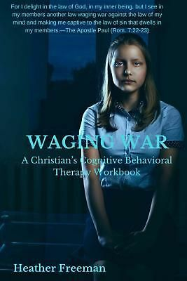 WAGING WAR: A Christian's Cognitive Behavioral Therapy Workbook by Heather Freem