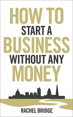 How To Start a Business without Any Money - Rachel Bridge - Paperback 2012