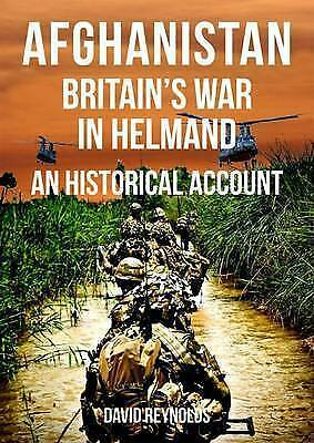 Afghanistan - Britain's War in Helmand: A Historical Account of the UK's Fight A