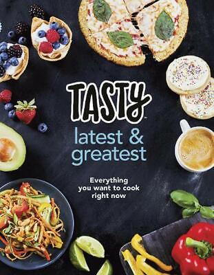 Tasty: Latest and Greatest: Everything you want to cook right now - The official