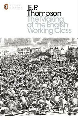 The Making of the English Working Class (Penguin Modern Classics) by Thompson, E