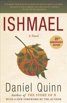 Ishmael : An Adventure of the Mind and Spirit by Daniel Quinn (1995, Paperback)