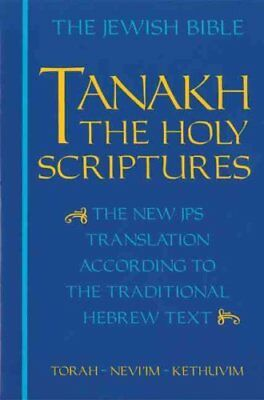 JPS Tanakh, the Holy Scriptures : The New JPS Translation According to the...