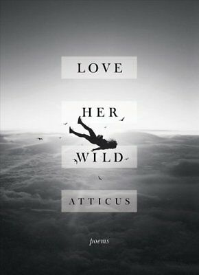 Love Her Wild : Poetry by Atticus (2017, Paperback)