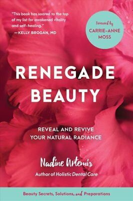 Renegade Beauty : The Complete Guide to Healthy Skin and Natural Radiance by...