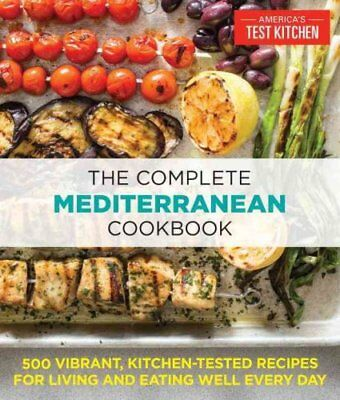 The Complete Mediterranean Diet Cookbook : 600 Vibrant, Kitchen-Tested...
