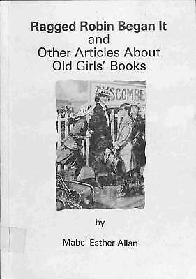 Ragged Robin Began it and Other Articles about Old Girls' Books, Allan, Mabel Es