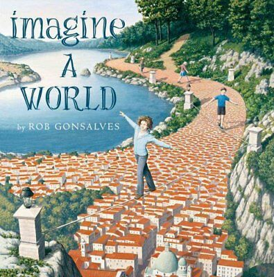 Imagine A...: Imagine a World by Rob Gonsalves (2015, Hardcover)