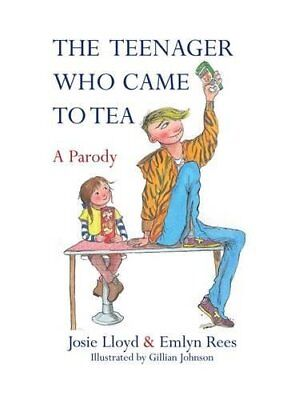 The Teenager Who Came to Tea by Lloyd, Josie, Rees, Emlyn | Hardcover Book | 978