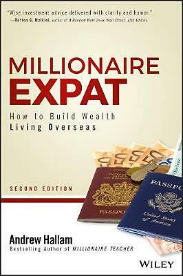 Millionaire Expat, 2nd Edition: How To Build Wealth Living Overseas by Hallam Pa