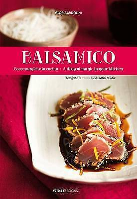 Balsamico: A Drop of Magic in Your Kitchen (Italian/English Recipe Book) by Mido