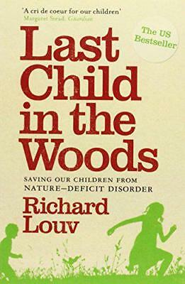 Last Child in the Woods: Saving Our Children from Nature-deficit Disorder by Ric