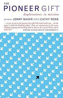 The Pioneer Gift: Explorations in Mission by Jonny Baker, Cathy Ross | Paperback