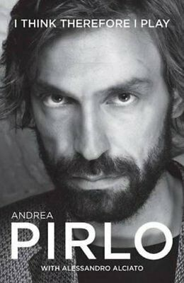 Andrea Pirlo: I think therefore I play by Andrea Pirlo with Alessandro Alciato |