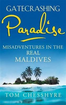 Gatecrashing Paradise: Misadventures in the Real Maldives by Tom Chesshyre | Pap