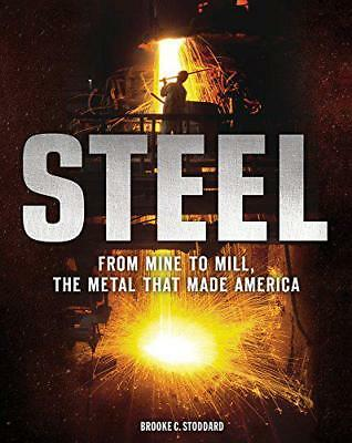 Steel: From Mine to Mill, the Metal that Made America by Stoddard, Brooke C. | H