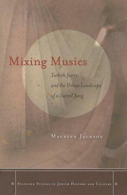 Mixing Musics (Stanford Studies in Jewish History and Culture) by Maureen Jackso