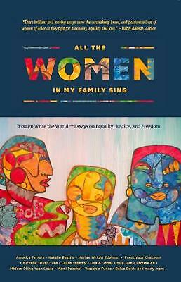All the Women in My Family Sing: Women Write the World: Essays on Equality, Just