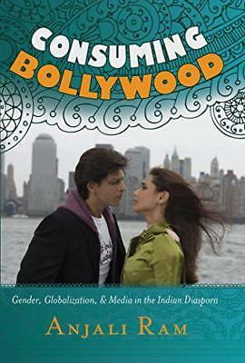 Consuming Bollywood: Gender, Globalization and Media in the Indian Diaspora by R