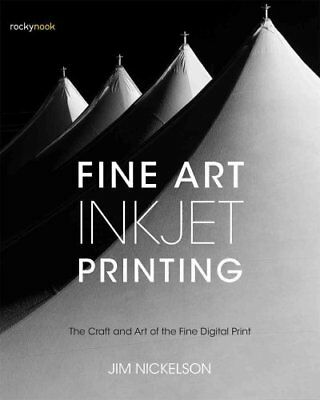 Fine Art Inkjet Printing : The Craft and Art of the Fine Digital Print by Jim...