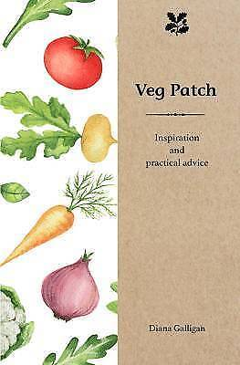 Veg Patch: Inspiration and Practical Advice for Beginners by Diana Galligan...