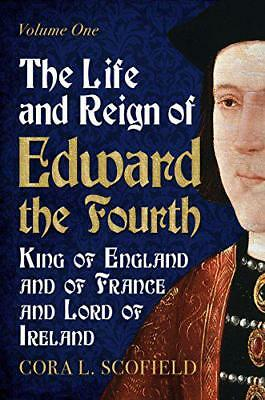 The Life and Reign of Edward the Fourth: King of England and France and Lord of