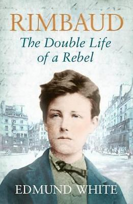 Rimbaud: The Double Life of a Rebel by Edmund White | Paperback Book | 978184354