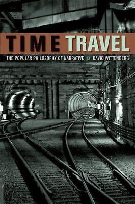 Time Travel: The Popular Philosophy of Narrative by Wittenberg, David | Paperbac