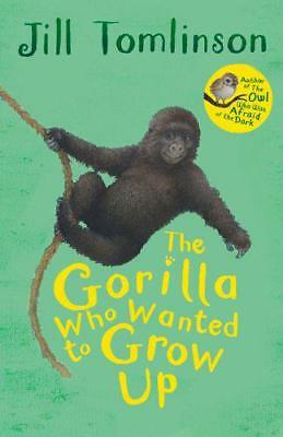 The Gorilla Who Wanted to Grow Up (Jill Tomlinson's Favourite Animal Tales) by T