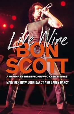 Live Wire: A Memoir of Bon Scott by Three People Who Knew Him Best by Darcy, Gab