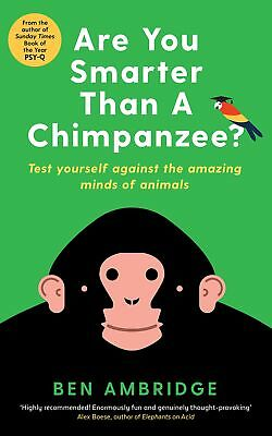 Are You Smarter Than A Chimpanzee?: Test yourself against the minds of animals