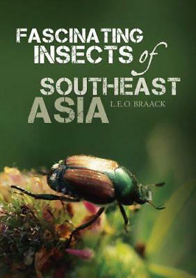 Fascinating Insects of Southeast Asia by L.E.O Braack   Paperback Book   9789814