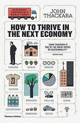 How to Thrive in the Next Economy: Designing Tomorrow's World Today by John Thac