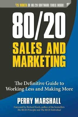 80/20 Sales and Marketing : The Definitive Guide to Working Less and Making...