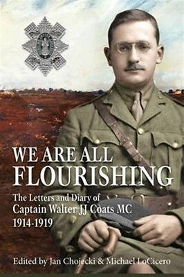 We Are All Flourishing: The Letters and Diary of Captain Walter J J Coats MC 19.