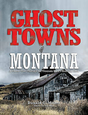 Ghost Towns of Montana: A Classic Tour Through the Treasure State's Historical S