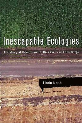 Inescapable Ecologies: A History of Environment, Disease, and Knowledge by Linda