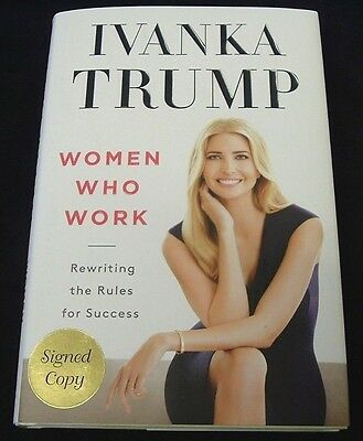 Ivanka Trump HAND SIGNED HC Book Women Who Work Rules for Success - DONALD TRUMP