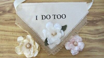 """I DO TOO"" Dog Wedding Bandana with White or Pink or Light Gold Flower S M L"