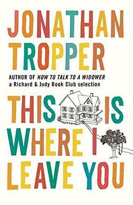 This Is Where I Leave You by Jonathan Tropper | Paperback Book | 9781409102694 |