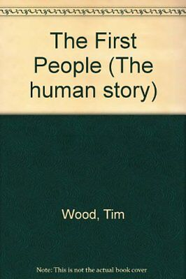 The First People (The human story),Tim Wood