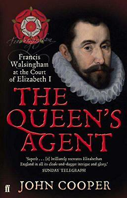 The Queen's Agent: Francis Walsingham at the Court of Elizabeth I by John Cooper
