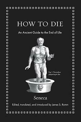 How to Die: An Ancient Guide to the End of Life by E.F. Watling Seneca (English)